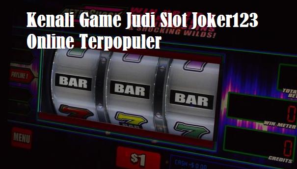 Kenali Game Judi Slot Joker123 Online Terpopuler