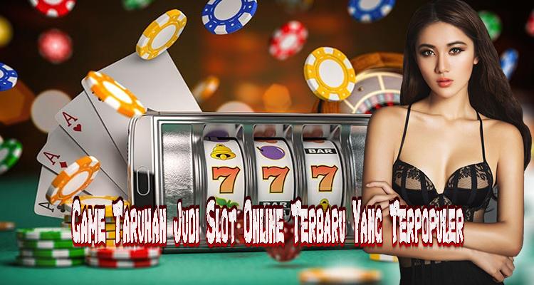 Game Taruhan Judi Slot Online Terbaru Yang Terpopuler