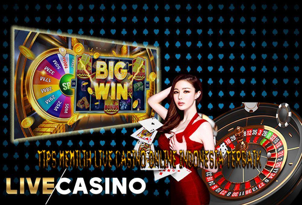 Tips Memilih Live Casino Online Indonesia Terbaik
